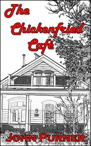 The Chickenfried Café John Purner