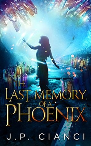 Fantasy: The Last Memory of a Phoenix (The Last Tears of a Phoenix Book 2)  by  J.P. Cianci