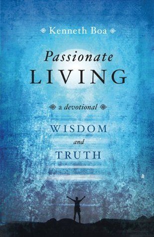 Passionate Living: Wisdom and Truth: A Devotional  by  Kenneth D. Boa