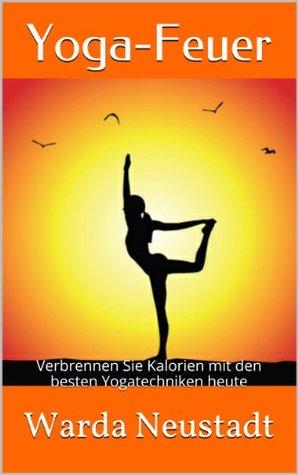 Yoga-Feuer: Verbrennen Sie Kalorien mit den besten Yogatechniken heute Warda Neustadt