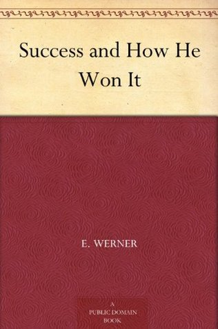 Success and How He Won It  by  E. Werner