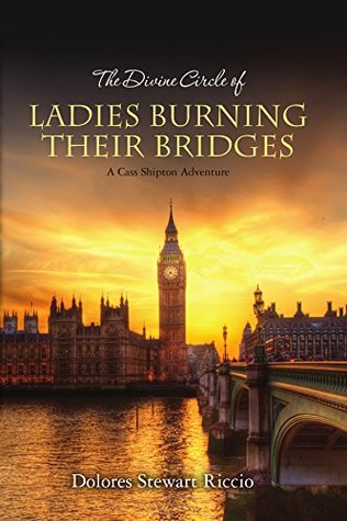 The Divine Circle of Ladies Burning Their Bridges (A Cass Shipton Mystery, #10)  by  Dolores Stewart Riccio