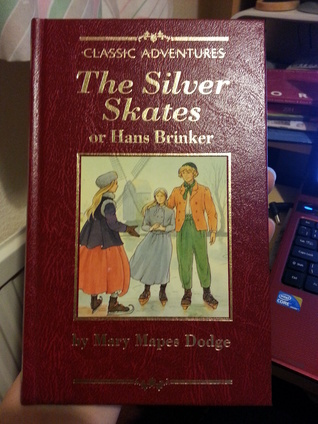 The Silver Skates or Hans Brinker  by  Mary Mapes Dodge