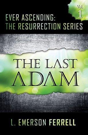 The Last Adam (Ever Ascending: The Resurrection Series Book 1) L. Emerson Ferrell