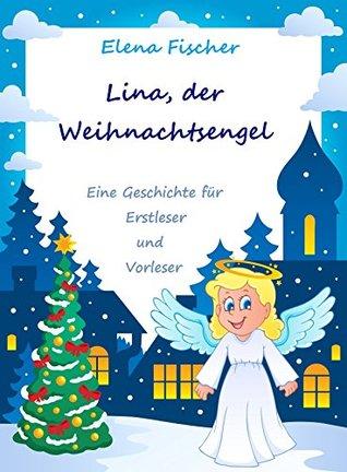 Lina, der Weihnachtsengel: Eine Geschichte für Erstleser und Vorleser Elena Fischer