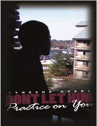 Dont Let Him Practice on You Tynesha Evans