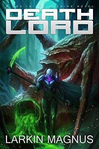 Death Lord: A God in the Machine Novel  by  Larkin Magnus
