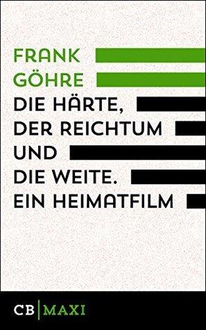 Die Härte, der Reichtum und die Weite. Ein Heimatfilm Frank Göhre