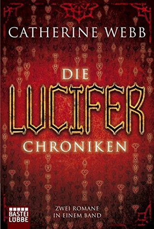 Die Lucifer-Chroniken: Zwei Romane in einem Band  by  Catherine Webb