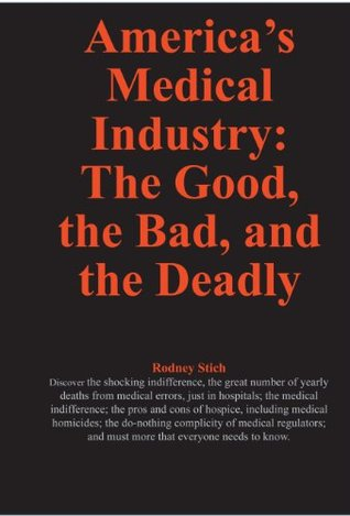 Americas Medical Industry: The Good, the Bad,and the Deadly (Number 25 in a series of 30 Defrauding America books.) Rodney Stich