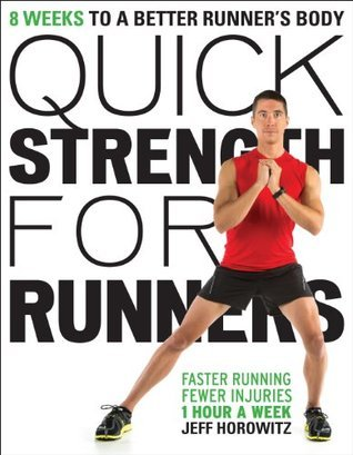 Quick Strength for Runners: 8 Weeks to a Better Runners Body  by  Horowitz Jeff