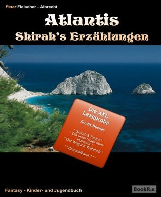 Atlantis - Shirahs Erzählungen XXL Leseprobe Pete Fleischer -Albrecht