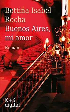 Buenos Aires, mi amor  by  Bettina Isabel Rocha