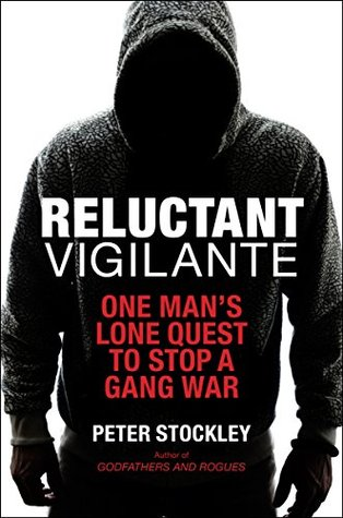 Reluctant Vigilante: One Mans Lone Quest To Stop A Gang War  by  Peter Stockley