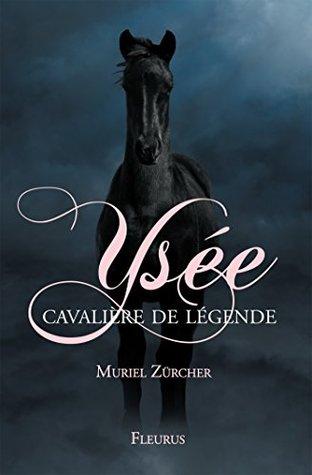 Ysée, cavalière de légende muriel Zürcher