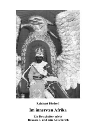 Im innersten Afrika. Ein Botschafter erlebt Bokassa I. und sein Kaiserreich  by  Reinhart Bindseil