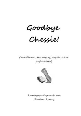 Goodbye Chessie: Von Einem der auszog, das Rauchen aufzugeben Günther Romey