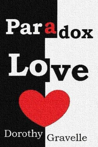 Paradox Love  by  Dorothy Gravelle
