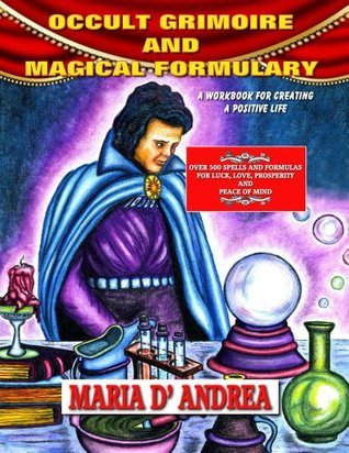 Occult Grimoire And Magical Formulary  by  Maria D Andrea