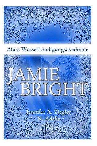 Jamie Bright: Atars Wasserbaendigungsakademie Jennifer A. Ziegler
