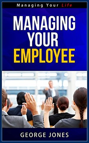 Managing Your Employee - Managing Your Life Series  by  George Jones