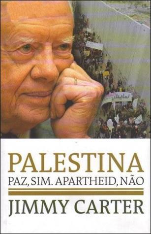 Palestina: Paz, Sim. Apartheid, Não Jimmy Carter
