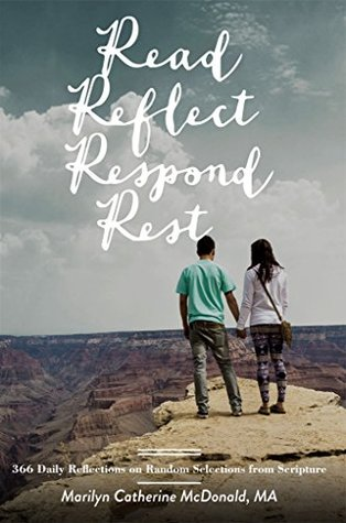 Read. Reflect. Respond. Rest.: 366 Daily Reflections on Random Selections from Scripture Marilyn McDonald