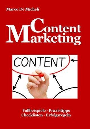 Content Marketing: Erfolgserprobte Praxistipps für ein erfolgreiches Content Marketing aus der Praxis für die Praxis  by  Marco De Micheli