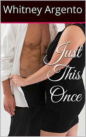Just This Once: (BBW erotic romance novel: workplace temptation, cuckolding, and opportunity)  by  Whitney Argento