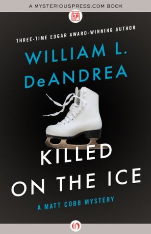 Killed on the Ice (The Matt Cobb Mysteries Book 4)  by  William L. DeAndrea