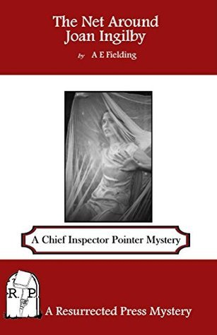 The Net Around Joan Ingilby: A Chief Inspector Pointer Mystery  by  A. Fielding