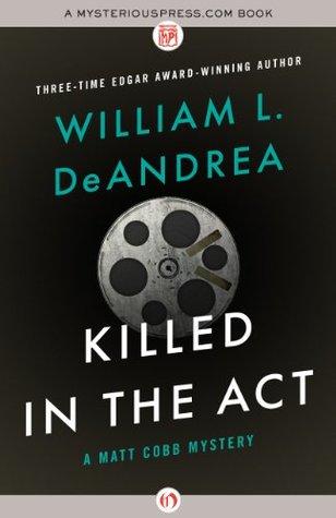 Killed in the Act (The Matt Cobb Mysteries Book 2) William L. DeAndrea