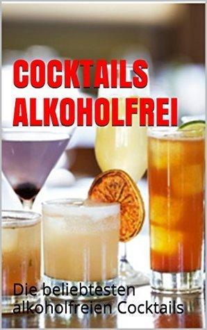 Cocktails alkoholfrei: Die beliebtesten alkoholfreien Cocktails Dana Knechter