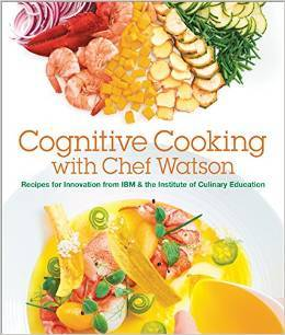 Cognitive Cooking with Chef Watson: Recipes for Innovation from IBM & the Institute of Culinary Education IBM Corporation