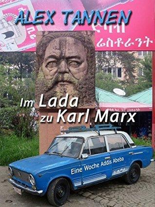 Im Lada zu Karl Marx: Eine Woche Addis Abeba Alex Tannen