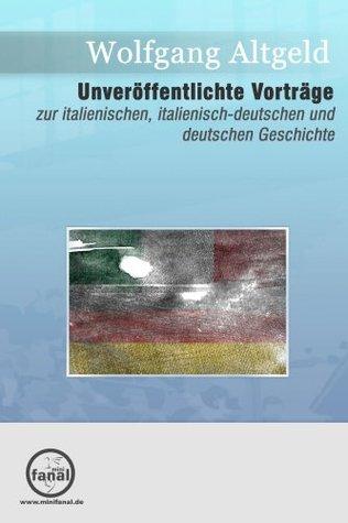 Unveröffentlichte Vorträge zur italienischen, deutsch-italienischen und deutschen Geschichte  by  Wolfgang Altgeld