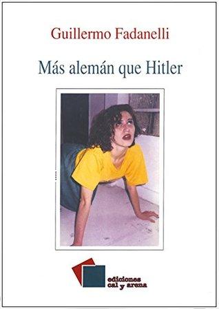 Más alemán que Hitler  by  Guillermo Fadanelli