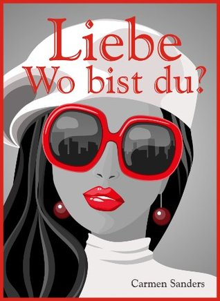 Liebe - Wo bist du? Frecher Frauenroman  by  Carmen Sanders