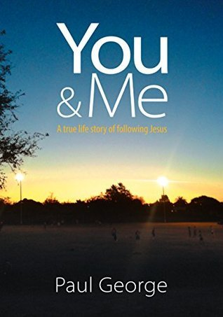 You and Me: A true life story of following Jesus  by  Paul George