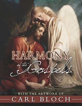 Harmony of the Gospels with the Artwork of Carl Bloch Ron Gibbs