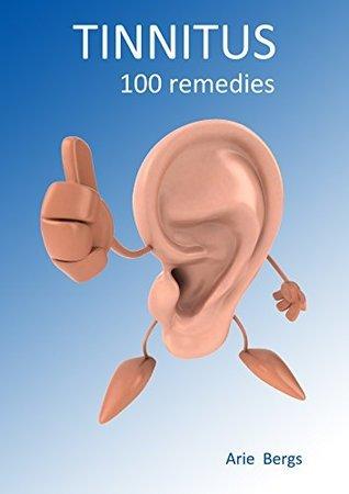TINNITUS 100 remedies  by  Arie Bergs