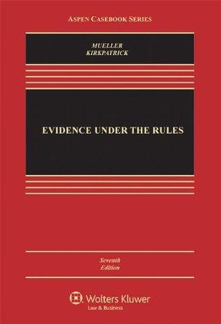 Evidence Under the Rules, Seventh Edition (Aspen Casebooks) Christopher B. Mueller