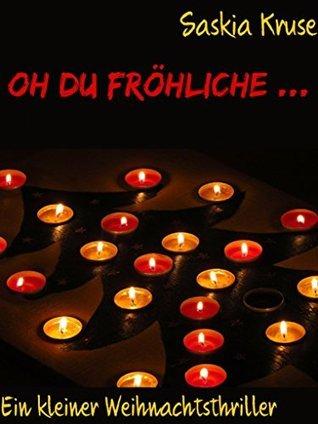 Oh du fröhliche ...: Ein kleiner Weihnachtsthriller  by  Saskia Kruse