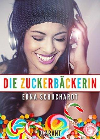 Die Zuckerbäckerin. Turbulenter, witziger Liebesroman - Liebe, Sex und Leidenschaft ...  by  Edna Schuchardt