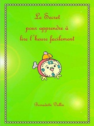 Le Secret pour apprendre à lire lheure facilement  by  Bernadette Dullin