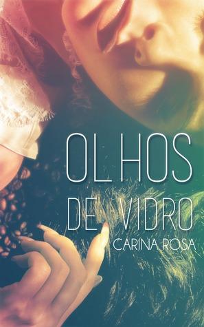 Olhos de vidro  by  Carina Rosa