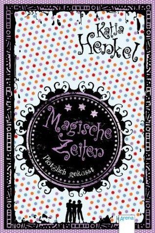 Magische Zeiten. Plötzlich geküsst (3) Katja Henkel