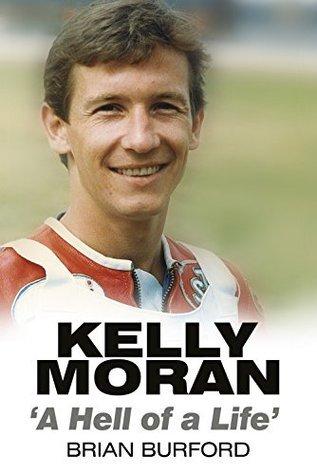 Kelly Moran: A Hell of a Life Brian Burford