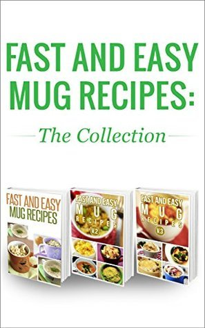Fast And Easy Mug Recipes: The Collection  by  Anela T.