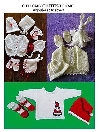 Cute Baby Outfits to knit using 2 ply, 3ply & 4 ply yarn Linda Moorhouse